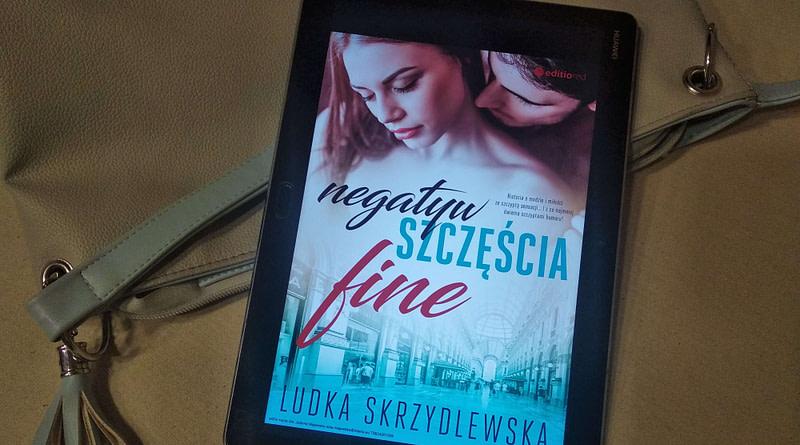 """Ludka Skrzydlewska """"Negatyw Szczęścia. Fine"""" (część II) - recenzja"""
